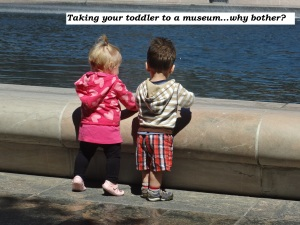 Why should you bother to take your toddler to a museum