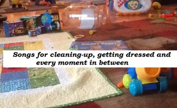 Songs for cleaning up, getting dressed and calming down