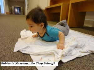 Babies belong in museums and here is why!